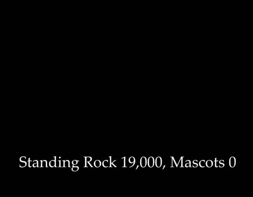 Standing Rock 19,000, Mascots 0
