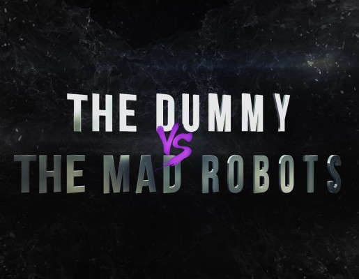 The Dummy Vs The Mad Robots